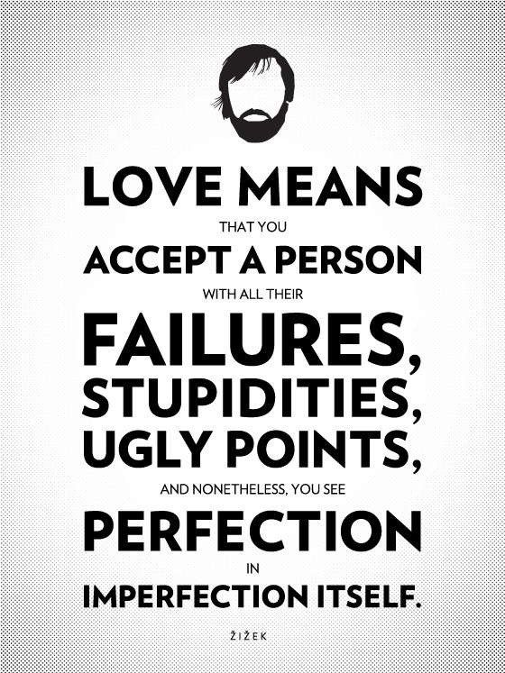 You See Perfection In Imperfection Itself Slavoj Zizek X Heart Aches Quotable Quotes And Thoughts
