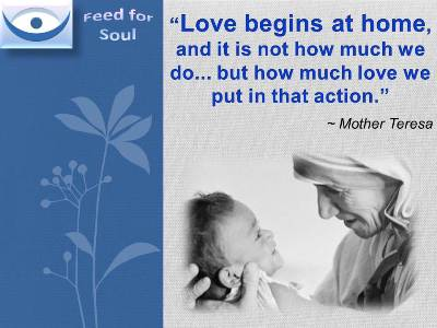 Mother Teresa Quotes At Feedsoul Love Begins At Home And It Is Not How