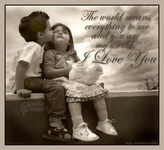 The World Means Everything To Me And You Are My World I Love You
