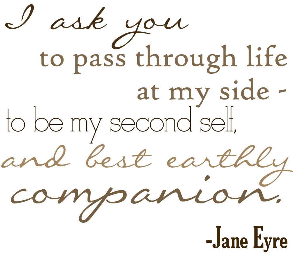 I Ask You To Pthrough Life At My Side To Be My Second Self And Best Earthly Companion Jane Eyre By Charlotte Bronte