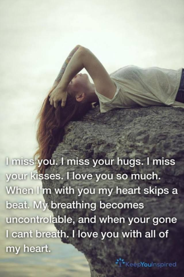 I Miss Your Hugs I Miss Your Kisses When Im With You My Heart Skips A Beat My Breathing Becomes Uncontrolable And When Your Gone I Cant Breath I Love