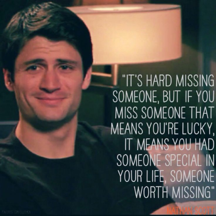 One Tree Hill Les Freres Scott Nathan Scott Its Hard Missing Someone But If You Miss Someone That Means Youre Lucky It Means You Had Someone