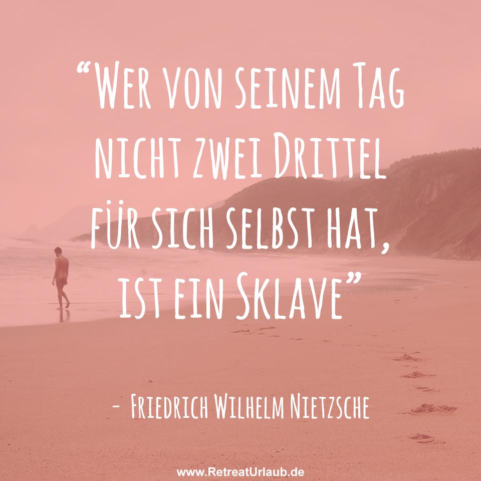 Wer Von Seinem Tag Nicht Zwei Drittel Fur Sich Selbst Hat Ist Ein Sklave Friedrich Wilhelm Nietzsche Zitate Retreat Urlaub Kreativ Schaffen