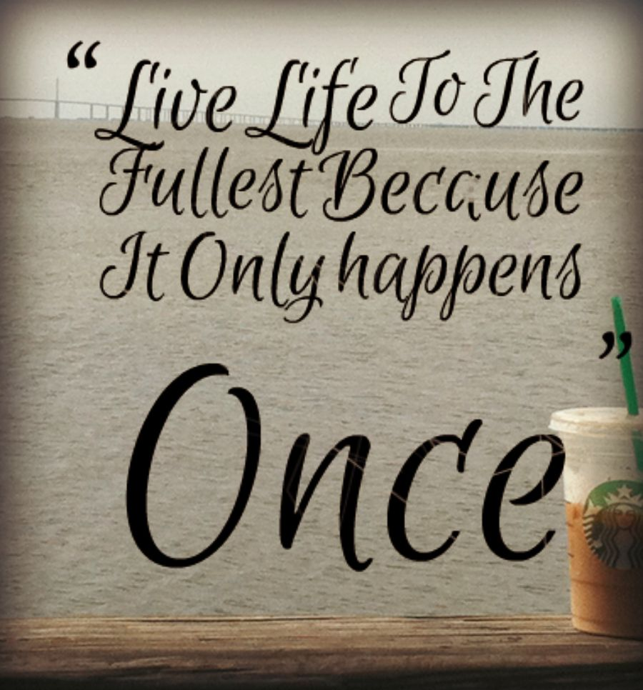 Loving Quotes About Family And Friends Live Life To The Fullest Quote With The Picture Of The Ice Coffee