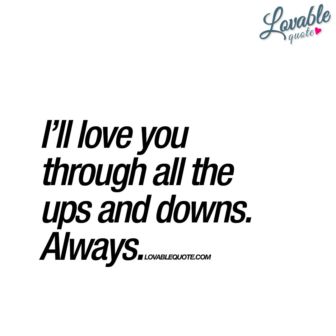 Ill Love You Through All The Ups And Downs Always Love Quote