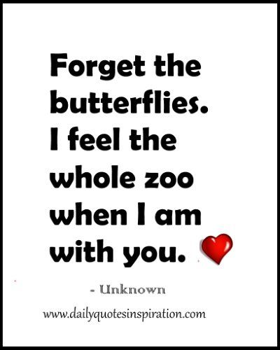 Cute Funny Love Quotes For Her Forget The Butterflies I Feel The Whole Zoo When I Am With You