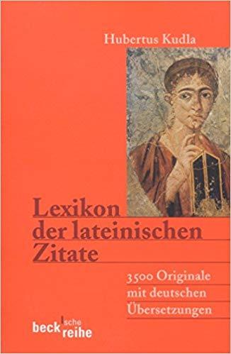 Lexikon Der Lateinischen Zitate  Originale Mit Ubersetzungen Und Belegstellen Amazon De Hubertus Kudla Bucher