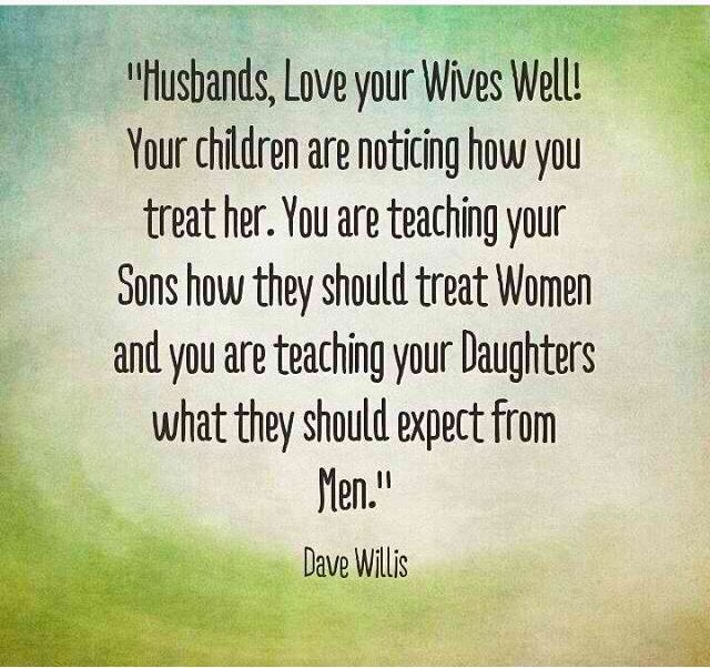 Husbands Love Your Wife Well Your Children Are Noticing How You Treat Her