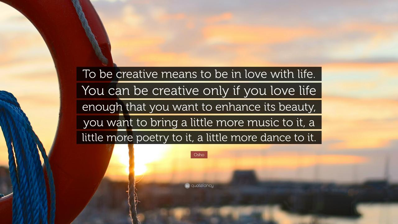 Music Quotes To Be Creative Means To Be In Love With Life You