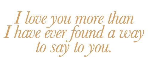 I Love You More Than I Have Ever Found A Way To Say To You Hochzeitszeremoniehochzeitsfeiernworte Zitatezitate Zum Thema Liebeerstaunliche