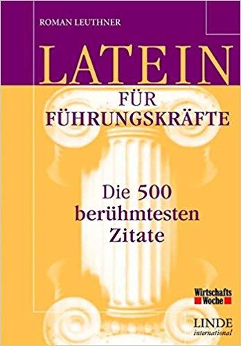 Latein Fur Fuhrungskrafte  Beruhmtesten Zitate Roman Leuthner Amazon De Bucher