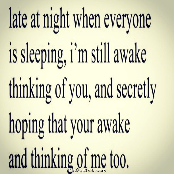 Love Quotes For Him I Spend A Lot Of Late Night Hours Wondering If You Are Awake Thinking Of Me I