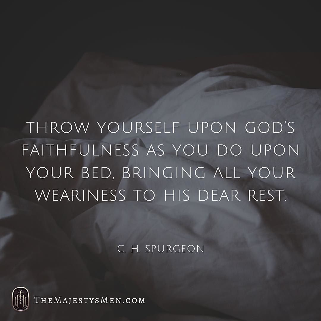 C H Spurgeon Throw Yourself Upon Gods Faithfulness As You Do Upon Your Bed Bringing All