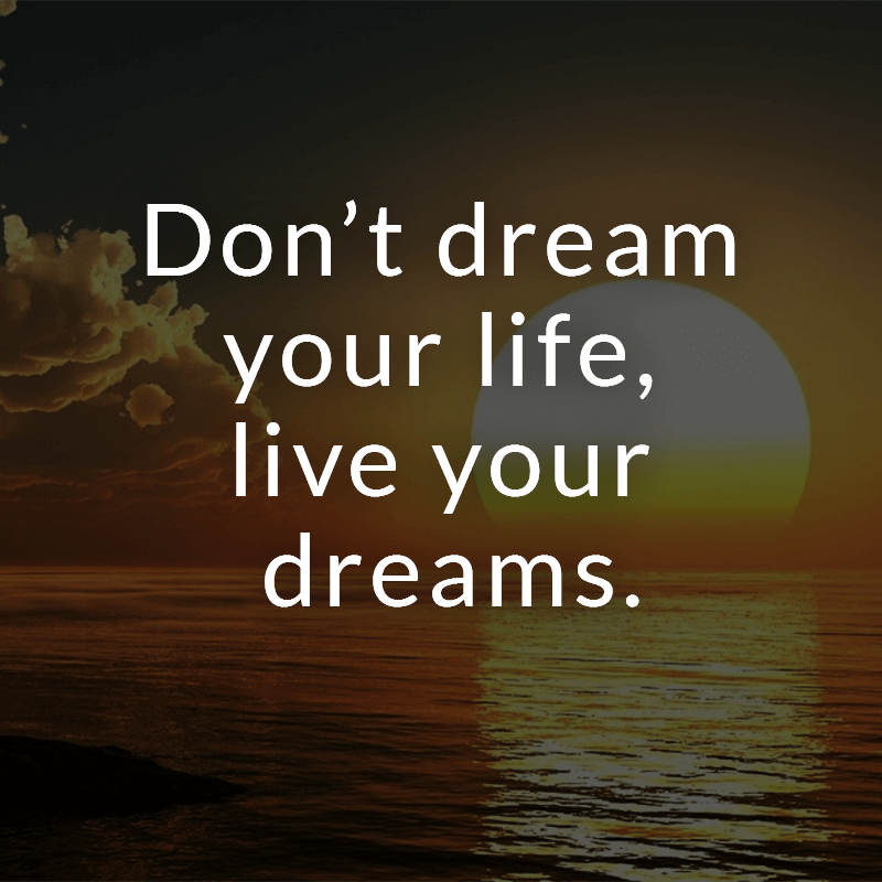 Dont Dream Your Life Live Your Dreams