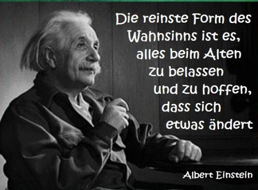 Albert Einstein Quote Zitat Veranderung Change Reinste Form Des Wahnsinns Ist Es Alles
