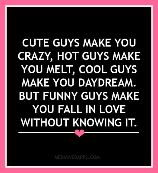 Love Quotes For Him For Her Cute Guys Make You Crazy Guys Make You Melt Cool Guys Make You Daydream B Quotes Daily Leading Quotes Magazine