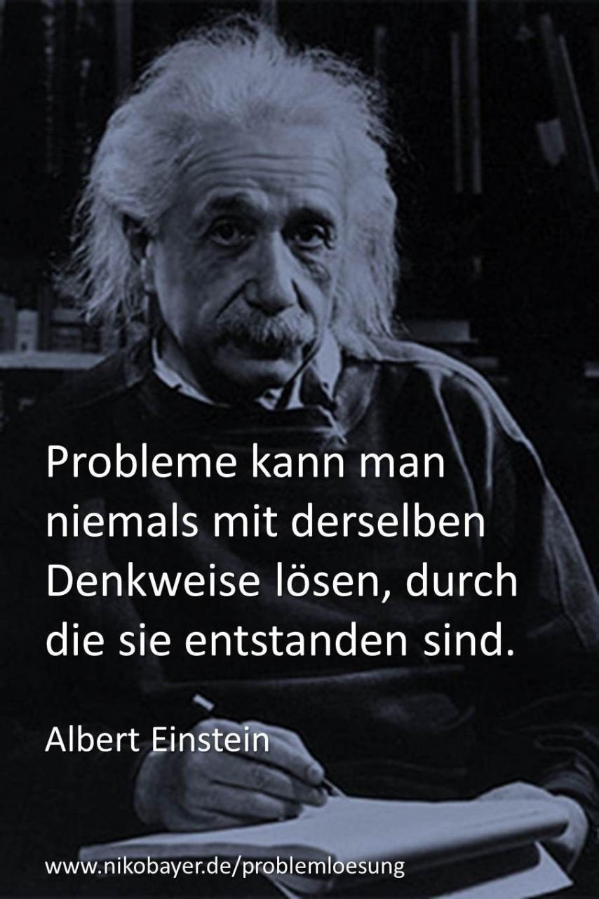 Probleme Kann Man Niemals Mit Derselben Denkweise Losen Durch Sie Entstanden Sind Zitat Von Albert Einstein Vom Problem Zur Losung Praxis Training