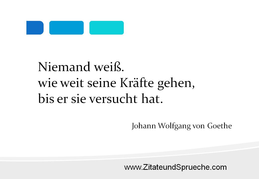 Zitat Von Wolfgang Goethe Niemand Weis Wie Weit Seine Krafte Gehen Bis Er Sie Versucht Hat