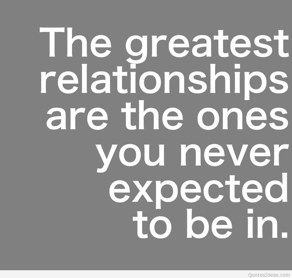 The Greatest Relationships Are The Ones You Never Expected To Be In