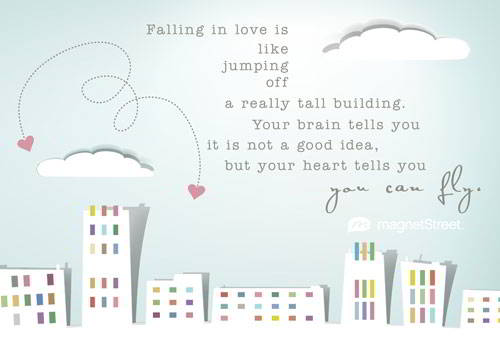 Falling In Love Is Like Jumping Off A Really Tall Building Yourin Tells You It Is Not A Good Idea But Your Heart Tells You You Can Fly