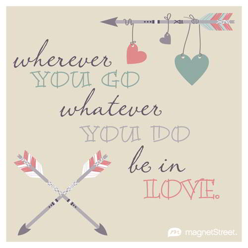 Wherever You Go Whatver You Do Be In Love