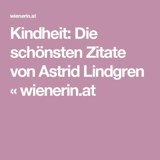 Kindheit Schonsten Zitate Von Astrid Lindgren Wienerin At