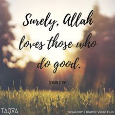 Surely Allah Loves Those Who Do Good Al Quran Allah Quotesquran