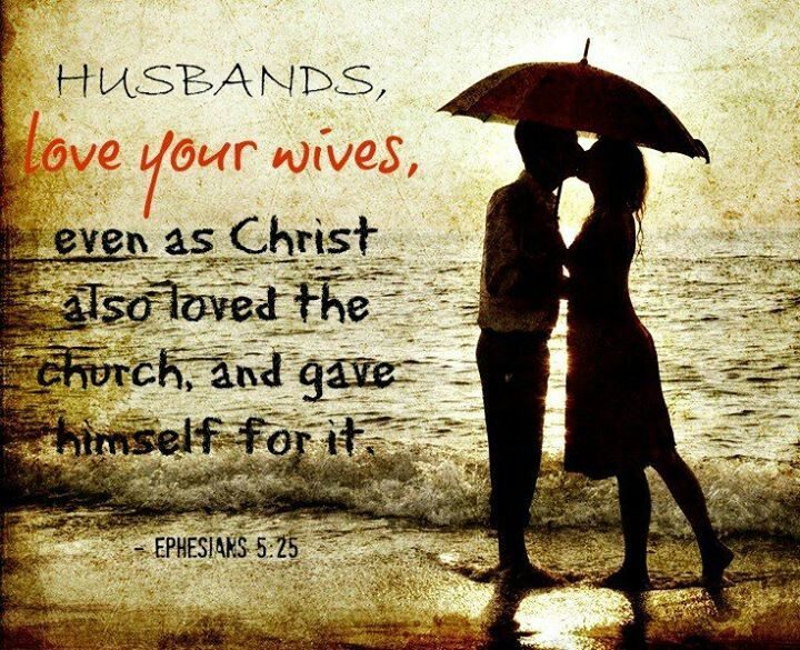 Husbands Love Your Wives Even As Christ Loved The Church And Gave Himself For