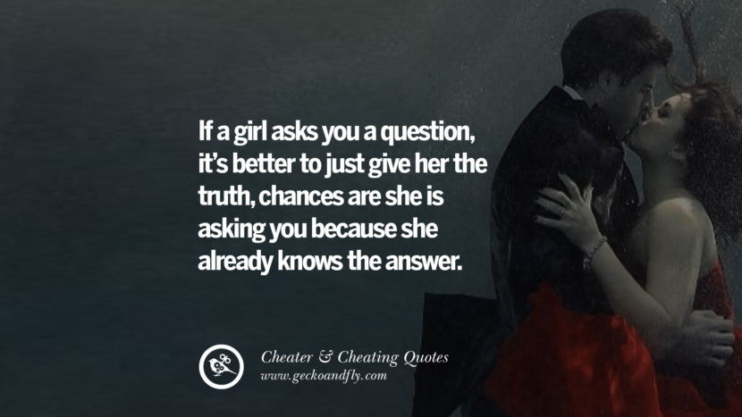 If A Girl Asks You A Question Its Better To Just Give Her The Truth