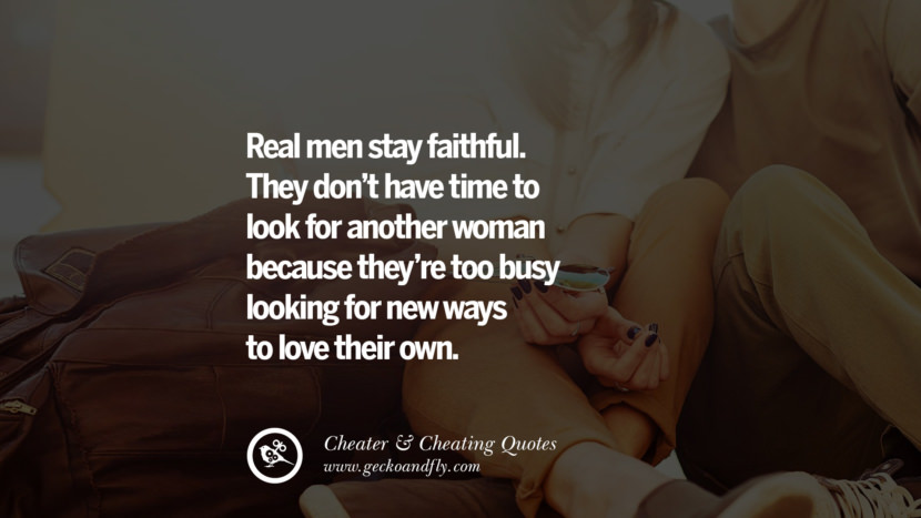 Real Men Stay Faithful They Dont Have Time To Look For Another Woman