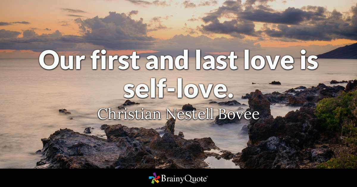Quote Our First And Last Love Is Self Love Christian Nestell Bovee