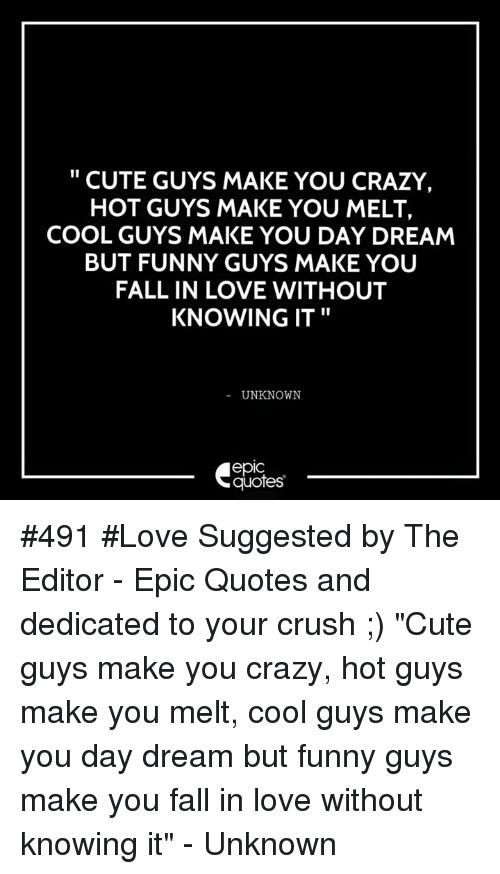 Crazy Crush And Cute Cute Guys Make You Crazy Guys Make You