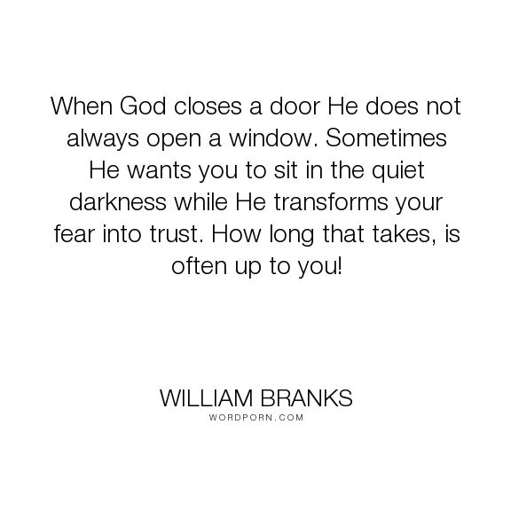 William Branks When God Closes A Door He Does Not Always Open A Window Sometimes He Wants