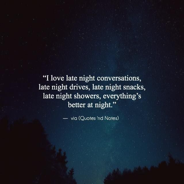 I Love Late Night Conversations Late Night Drives Late Night Snacks Late Night Showers Everythings Better