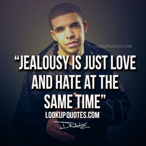 Drake Quotes  C B Jealousy Is Just Love And At The Same Time