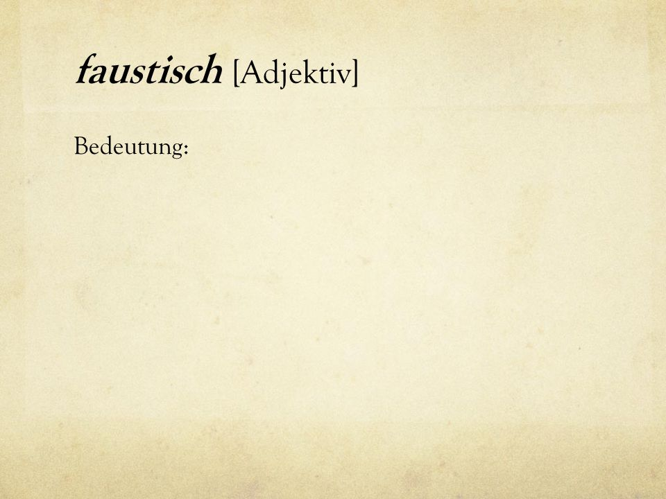 Faustisch Adjektiv Bedeutung