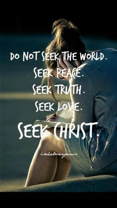 Seek Christ Find Peace Truth And Love