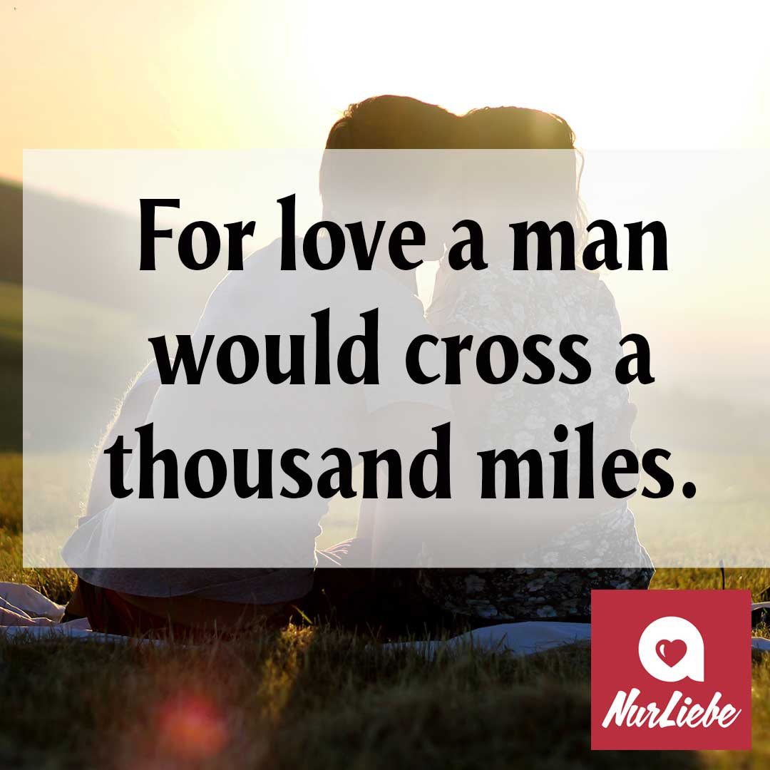 For Love A Man Would Cross A Thousand Miles Spruch Englisch