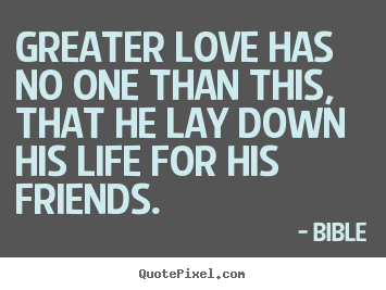 Friendship Quotes Greater Love Has No One Than This That He Lay Down His Life