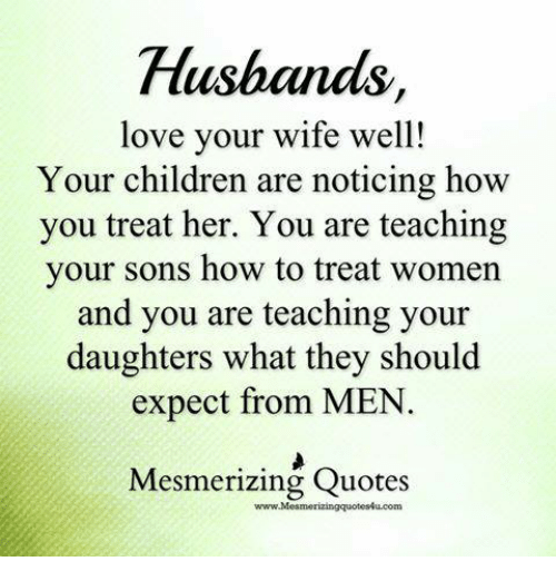 Children Love And Memes Husband Love Your Wife Well Your Children Are