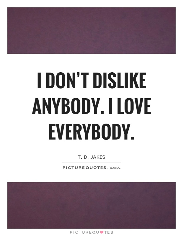 I Love Everybody Picture Quote