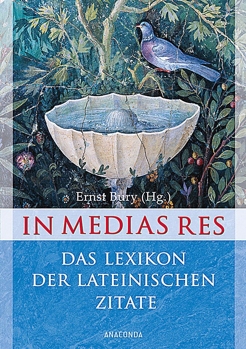 In Medias Res Das Lexikon Der Lateinischen Zitate Ernst Bury