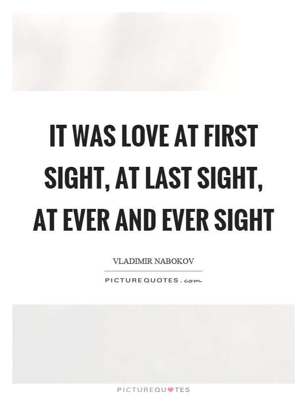 It Was Love At First Sight At Last Sight At Ever And Ever Sight