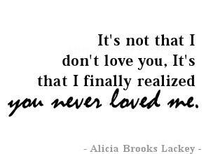 Its Not That I Dont Love You Its That I Finally Realized