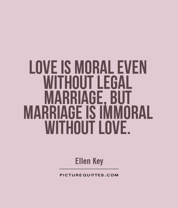 Love Is Moral Even Without Legal Marriage But Marriage Is Immoral Without Love Picture Quote