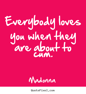 Quotes About Love Everybody Loves You When They Are About To