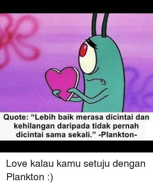 Love Quotes And Plankton Quote Lebih Baik Merasa Dicintai Dan Kehilangan Daripada