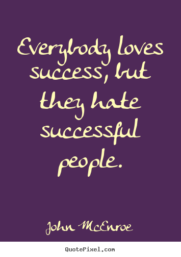 Quotes About Success Everybody Loves Success But They Successful