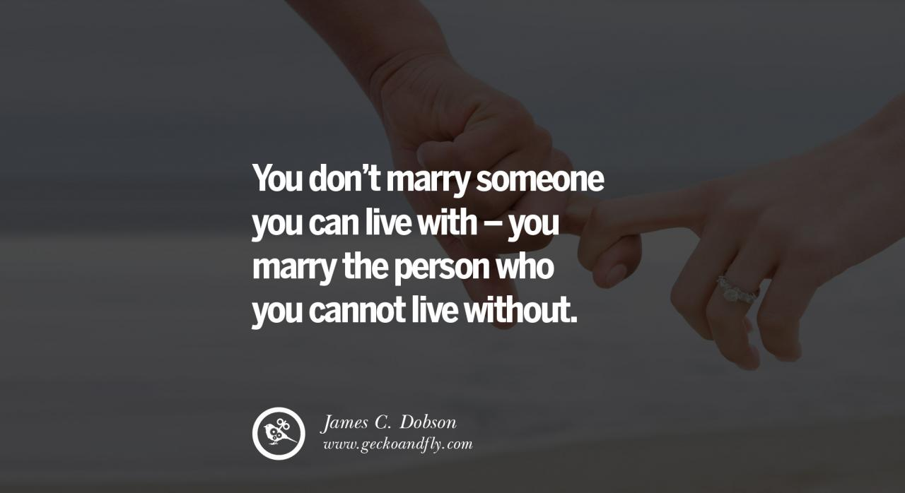 You Dont Marry Someone You Can Live With You Marry The Person Who You Cannot Live Without James C Dobson Quotes About Love