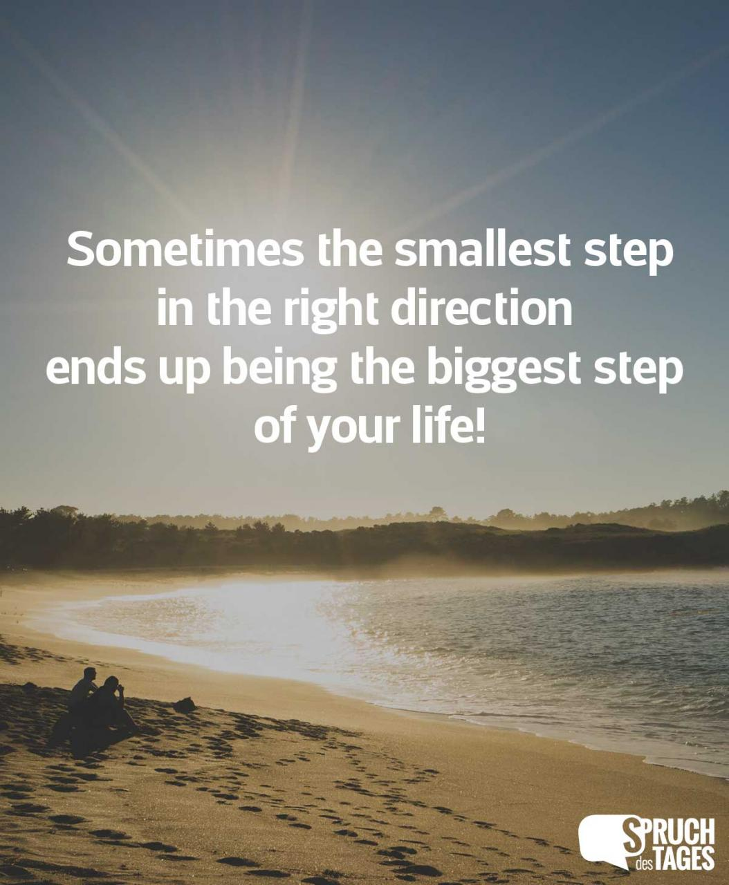 Sometimes The Smallest Step In The Right Direction Ends Up Being The Biggest Step Of Your